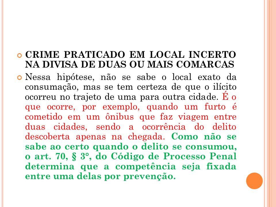 CRIME PRATICADO EM LOCAL INCERTO NA DIVISA DE DUAS OU MAIS COMARCAS