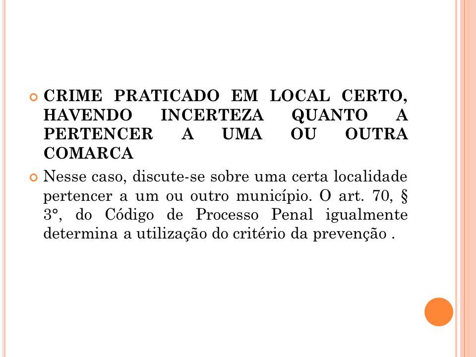 CRIME PRATICADO EM LOCAL CERTO, HAVENDO INCERTEZA QUANTO A PERTENCER A UMA OU OUTRA COMARCA