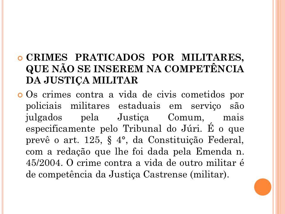 CRIMES PRATICADOS POR MILITARES, QUE NÃO SE INSEREM NA COMPETÊNCIA DA JUSTIÇA MILITAR