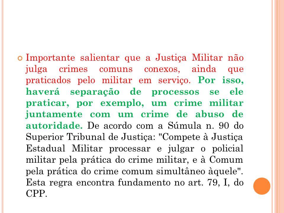 Importante salientar que a Justiça Militar não julga crimes comuns conexos, ainda que praticados pelo militar em serviço.