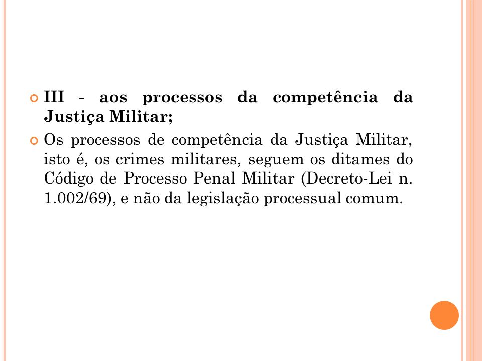 III - aos processos da competência da Justiça Militar;