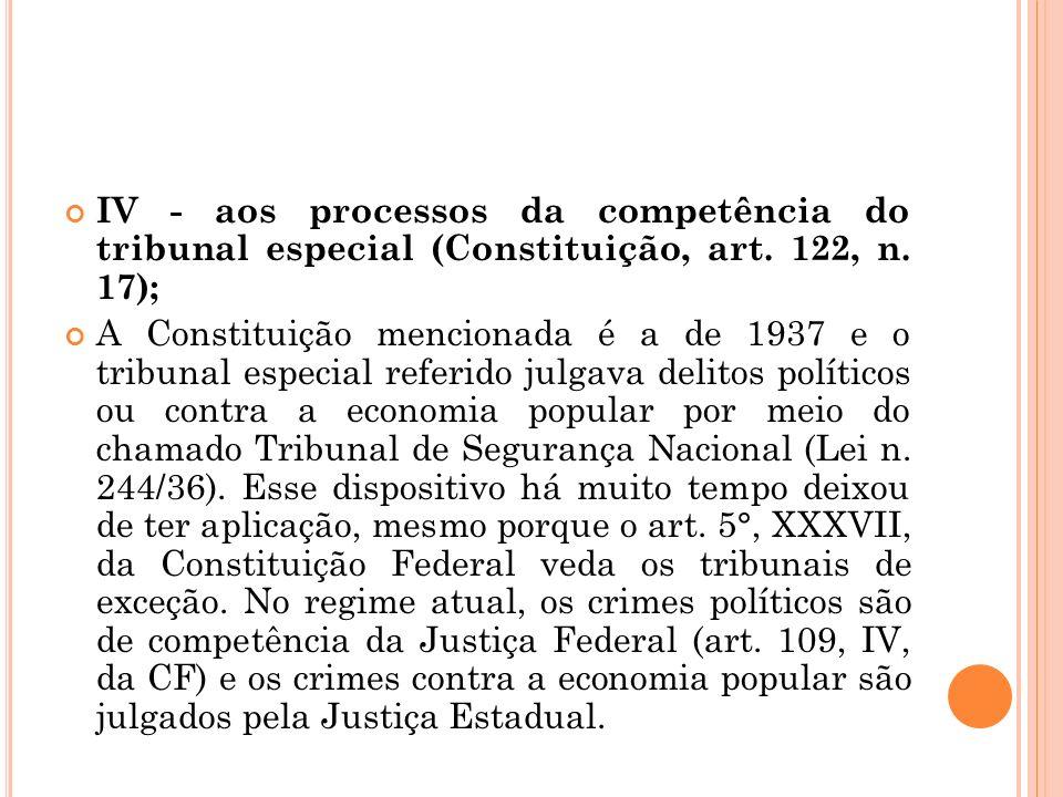IV - aos processos da competência do tribunal especial (Constituição, art. 122, n. 17);