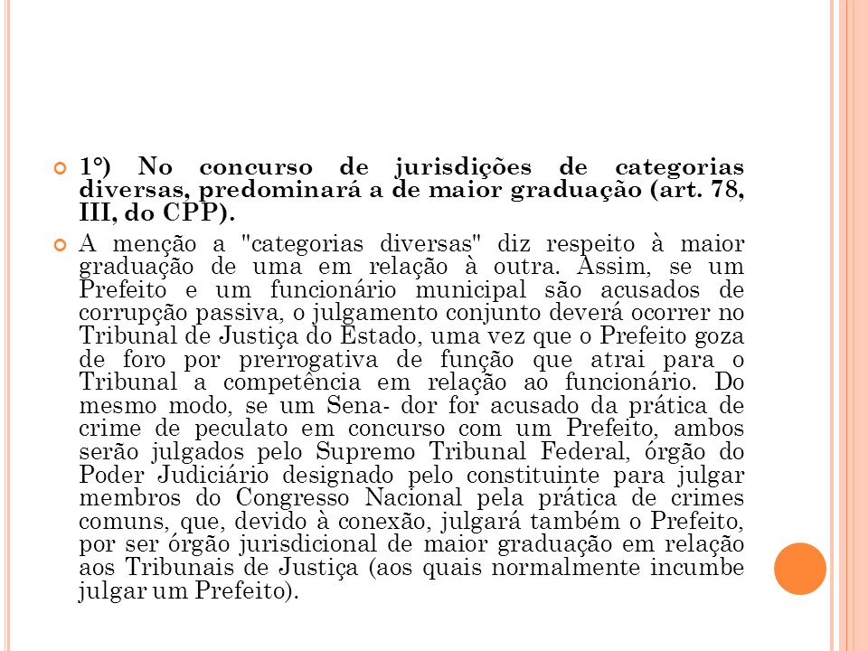 1°) No concurso de jurisdições de categorias diversas, predominará a de maior graduação (art. 78, III, do CPP).