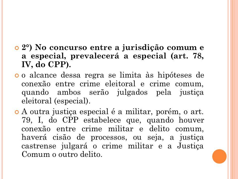 2°) No concurso entre a jurisdição comum e a especial, prevalecerá a especial (art. 78, IV, do CPP).