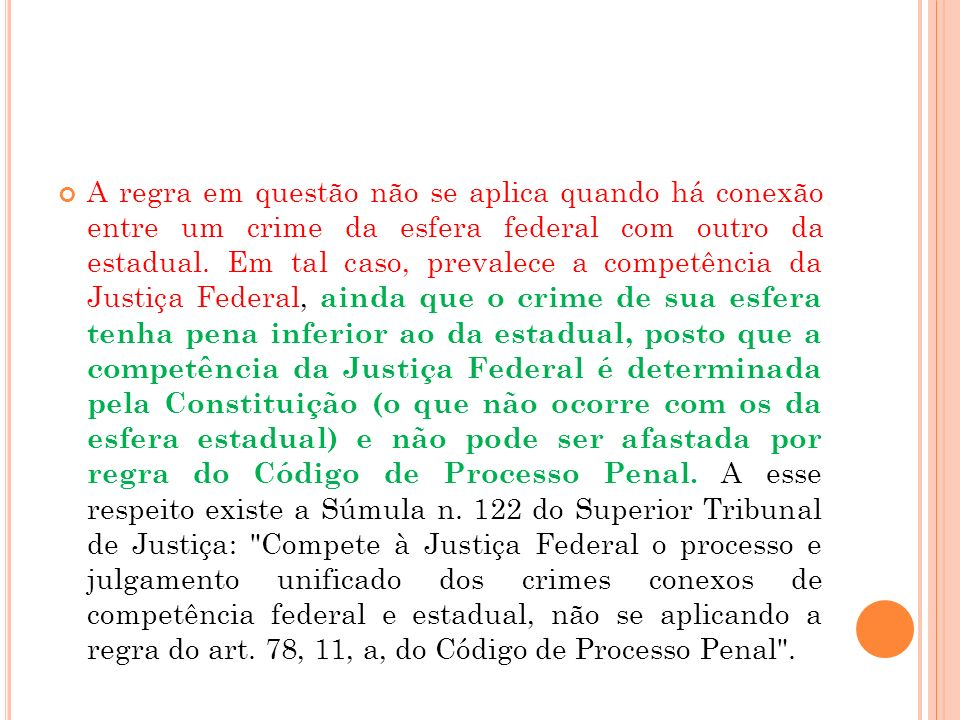 A regra em questão não se aplica quando há conexão entre um crime da esfera federal com outro da estadual.