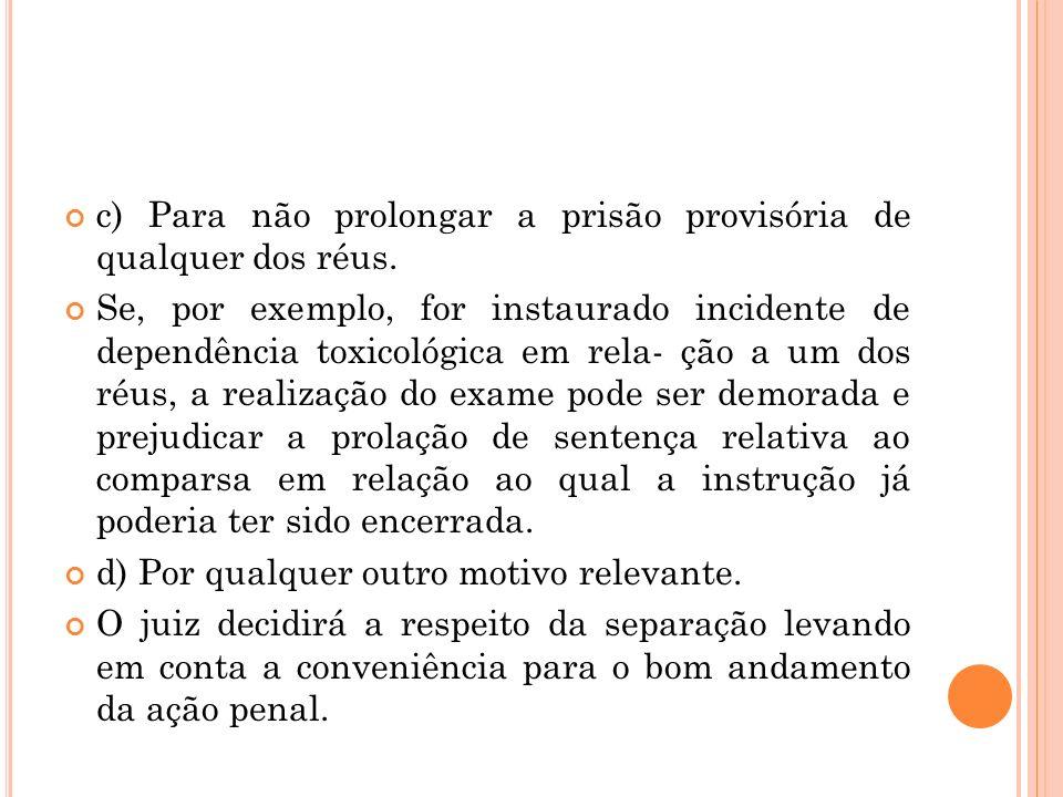 c) Para não prolongar a prisão provisória de qualquer dos réus.