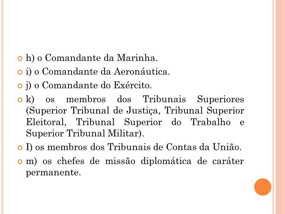 h) o Comandante da Marinha.