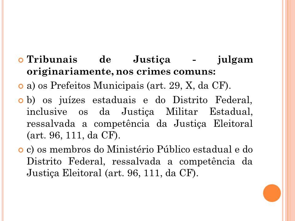Tribunais de Justiça - julgam originariamente, nos crimes comuns: