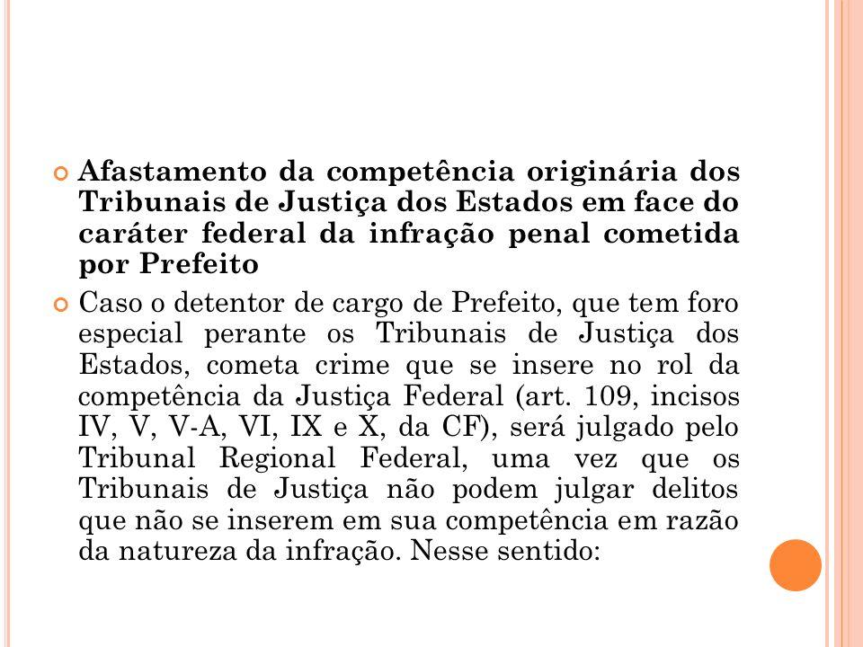 Afastamento da competência originária dos Tribunais de Justiça dos Estados em face do caráter federal da infração penal cometida por Prefeito