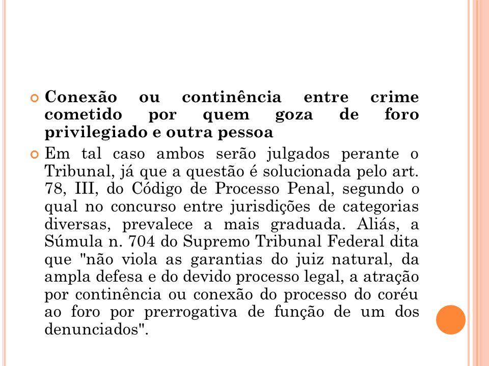 Conexão ou continência entre crime cometido por quem goza de foro privilegiado e outra pessoa