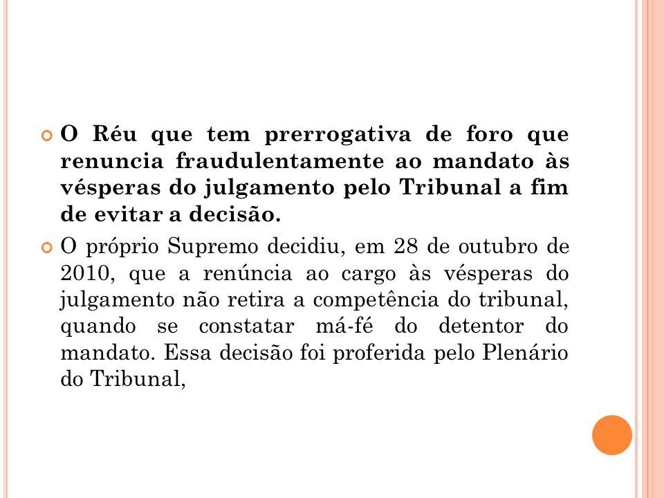 O Réu que tem prerrogativa de foro que renuncia fraudulentamente ao mandato às vésperas do julgamento pelo Tribunal a fim de evitar a decisão.