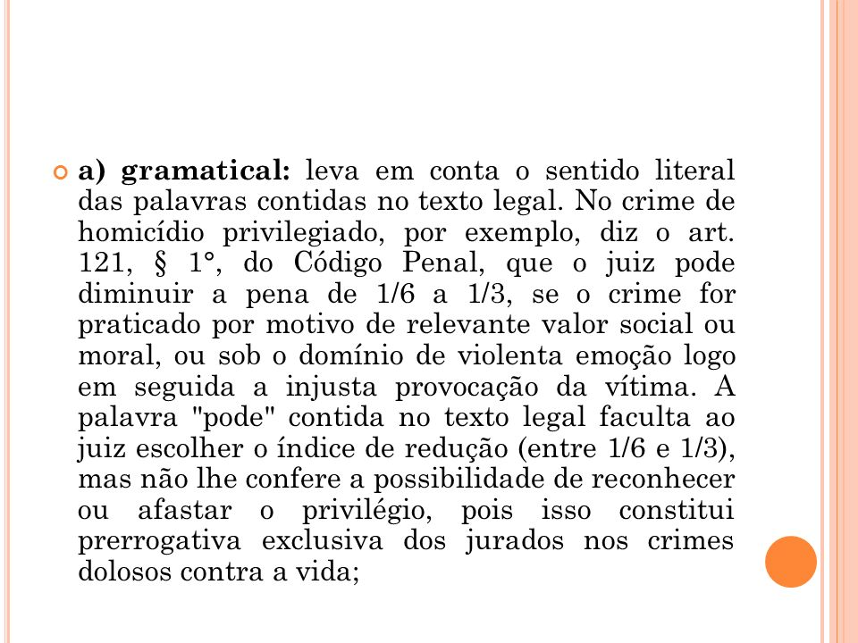 a) gramatical: leva em conta o sentido literal das palavras contidas no texto legal.
