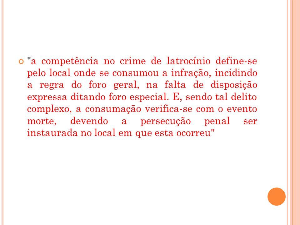 a competência no crime de latrocínio define-se pelo local onde se consumou a infração, incidindo a regra do foro geral, na falta de disposição expressa ditando foro especial.