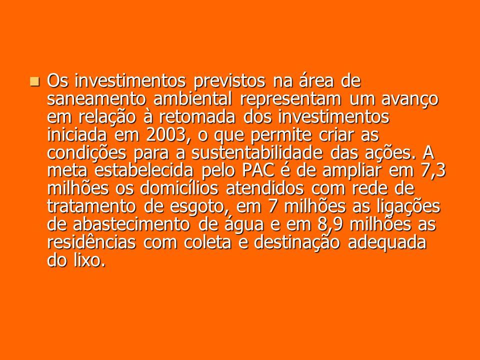 Os investimentos previstos na área de saneamento ambiental representam um avanço em relação à retomada dos investimentos iniciada em 2003, o que permite criar as condições para a sustentabilidade das ações.