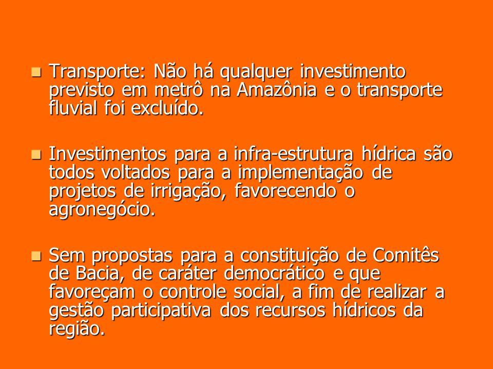 Transporte: Não há qualquer investimento previsto em metrô na Amazônia e o transporte fluvial foi excluído.