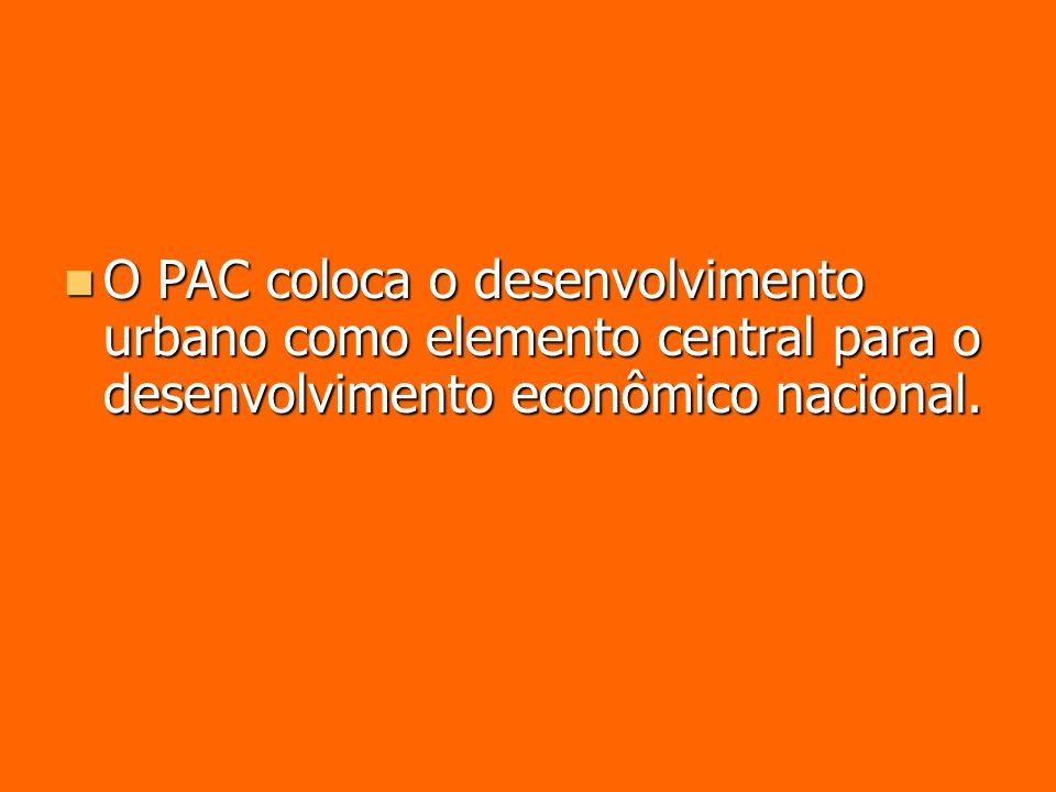 O PAC coloca o desenvolvimento urbano como elemento central para o desenvolvimento econômico nacional.