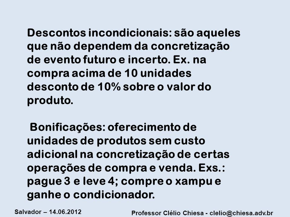 Descontos incondicionais: são aqueles que não dependem da concretização de evento futuro e incerto.