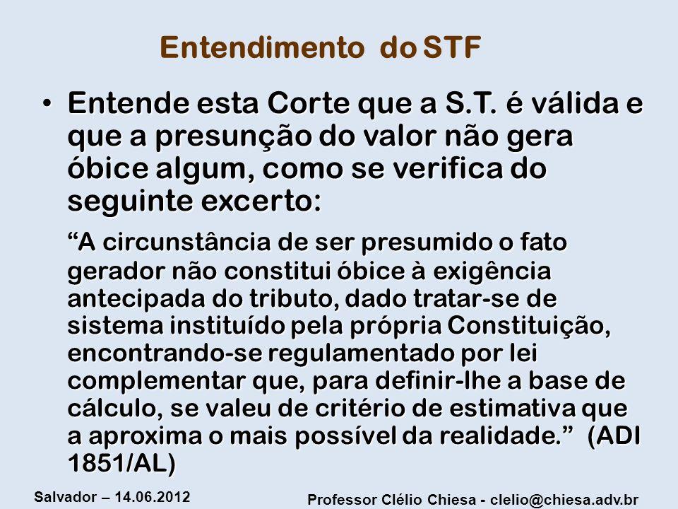 Entendimento do STF Entende esta Corte que a S.T. é válida e que a presunção do valor não gera óbice algum, como se verifica do seguinte excerto: