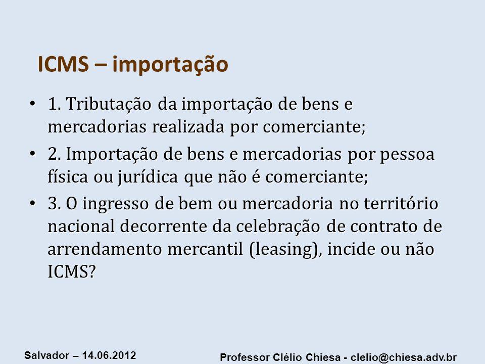 ICMS – importação 1. Tributação da importação de bens e mercadorias realizada por comerciante;