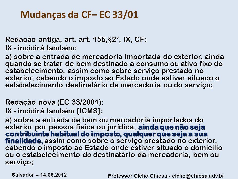 Mudanças da CF– EC 33/01 Redação antiga, art. art. 155,§2°, IX, CF: