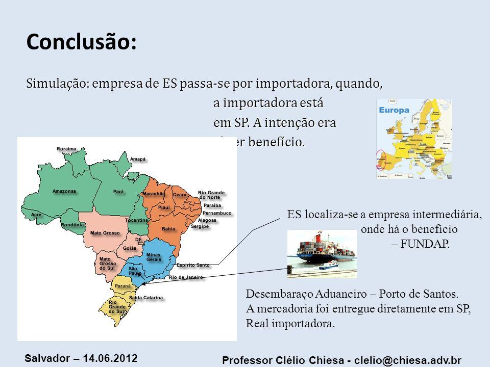 Conclusão: Simulação: empresa de ES passa-se por importadora, quando, a importadora está em SP. A intenção era obter benefício.
