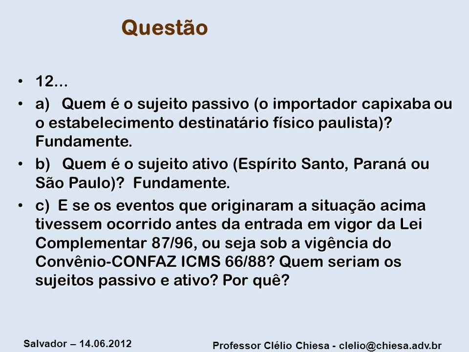 Questão 12... a) Quem é o sujeito passivo (o importador capixaba ou o estabelecimento destinatário físico paulista) Fundamente.