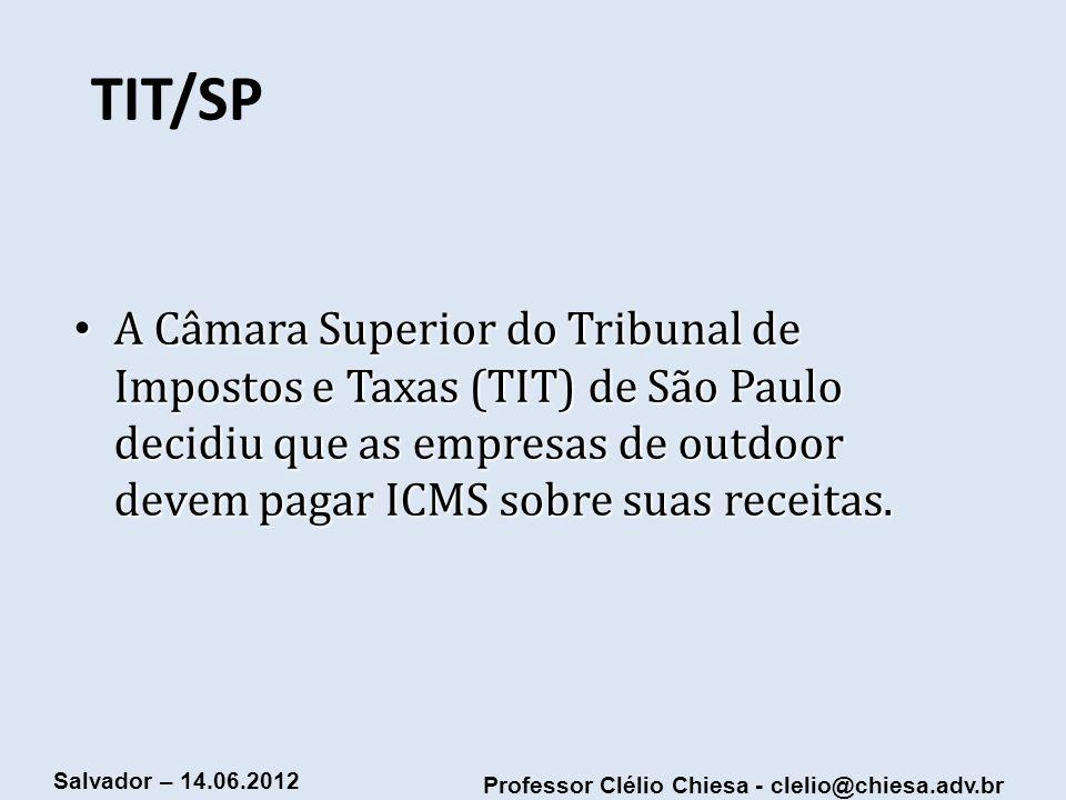 TIT/SP A Câmara Superior do Tribunal de Impostos e Taxas (TIT) de São Paulo decidiu que as empresas de outdoor devem pagar ICMS sobre suas receitas.