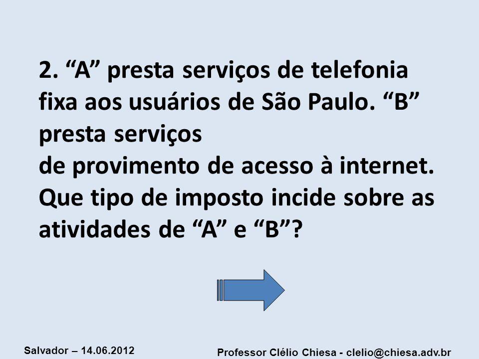 2. A presta serviços de telefonia fixa aos usuários de São Paulo