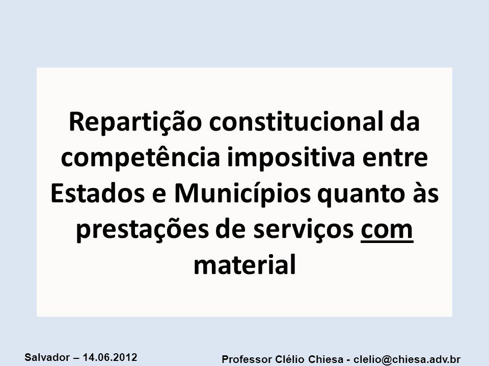 Repartição constitucional da competência impositiva entre Estados e Municípios quanto às prestações de serviços com material