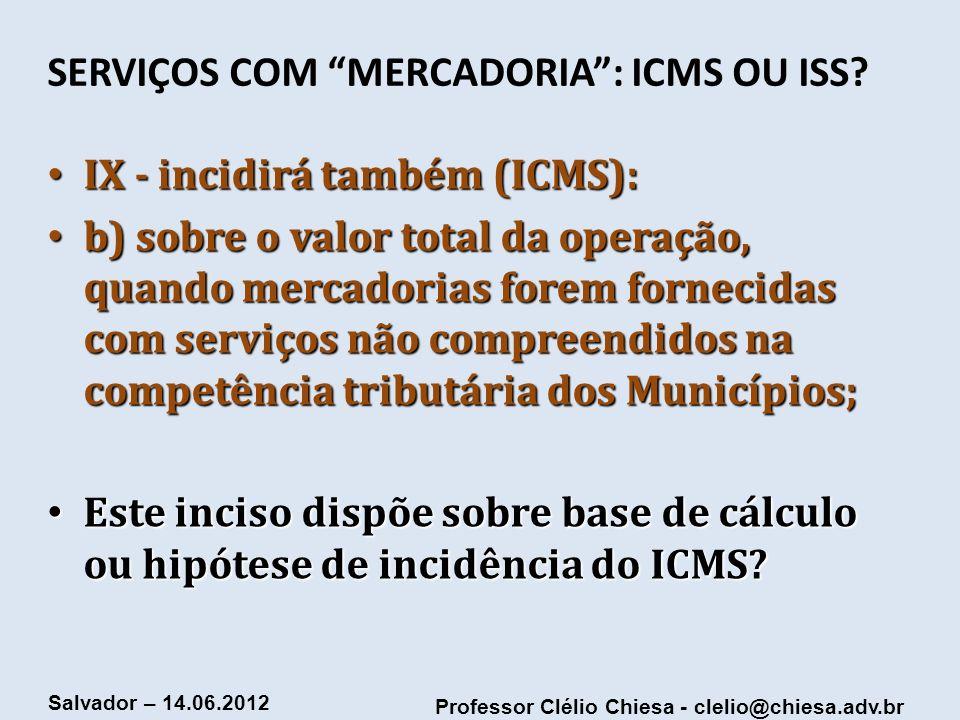 SERVIÇOS COM MERCADORIA : ICMS OU ISS