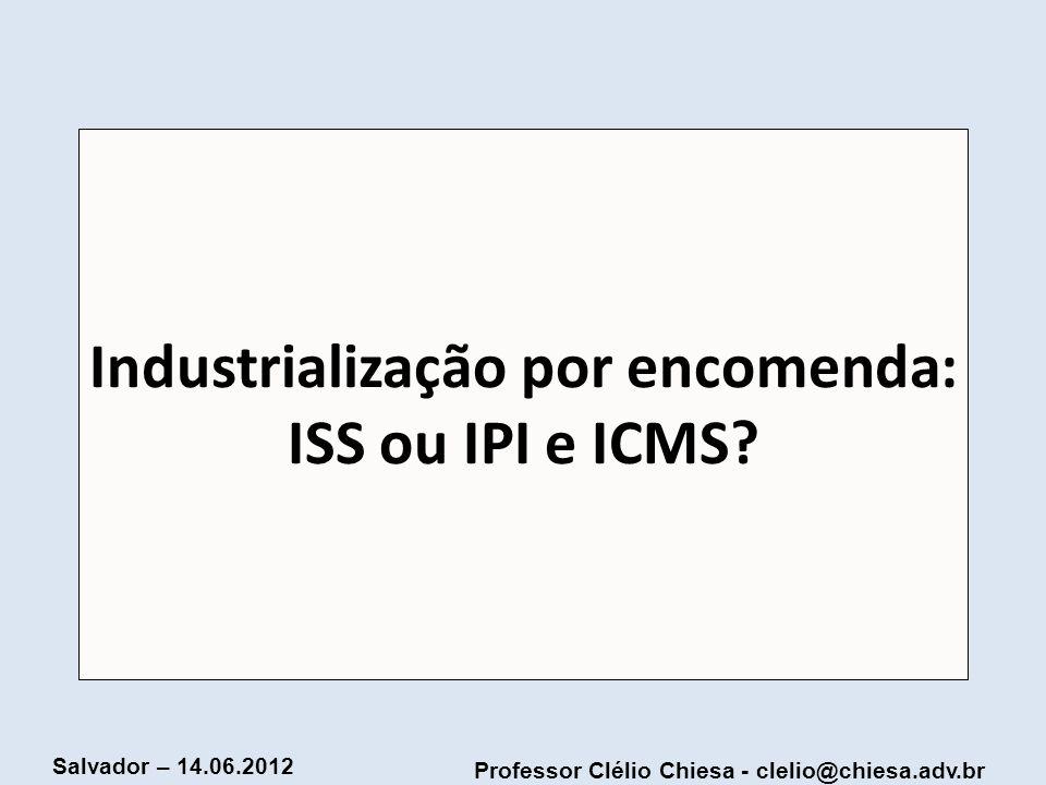 Industrialização por encomenda: ISS ou IPI e ICMS