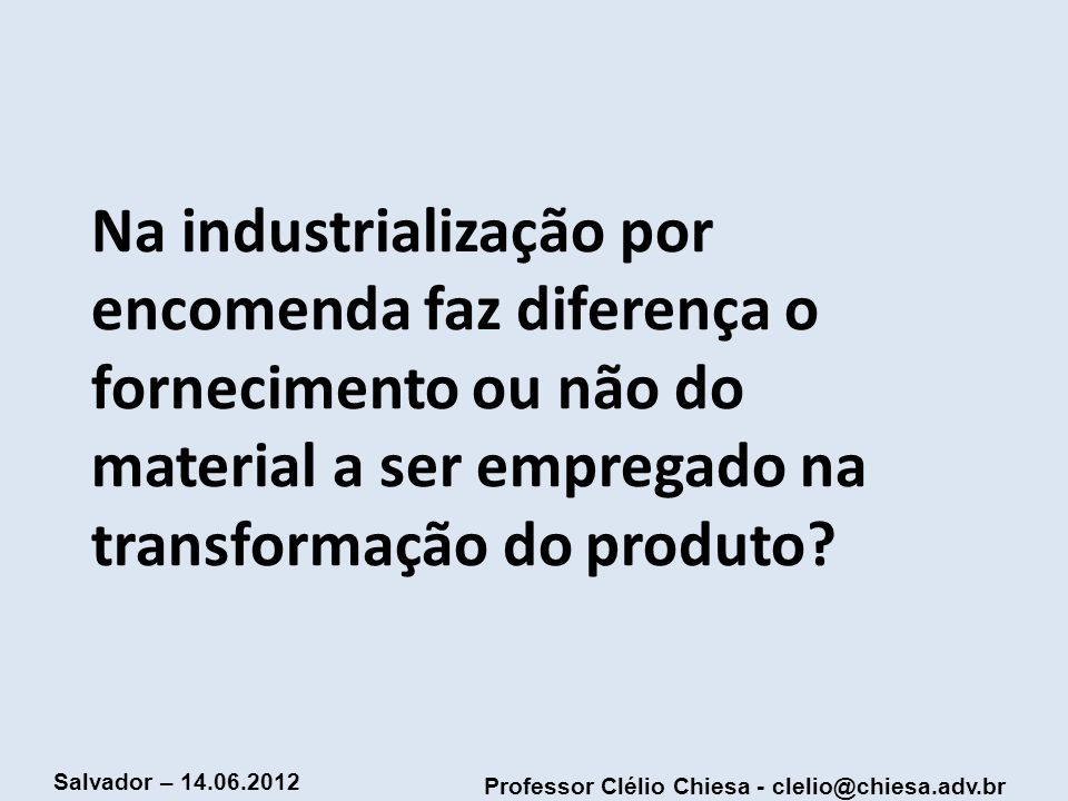 Na industrialização por encomenda faz diferença o fornecimento ou não do material a ser empregado na transformação do produto