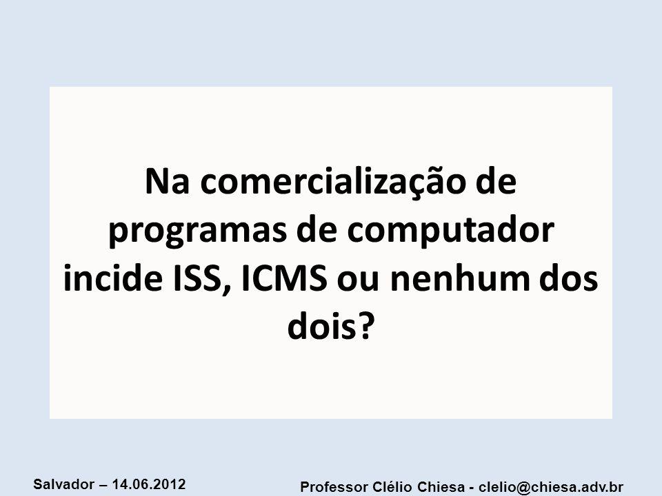 Na comercialização de programas de computador incide ISS, ICMS ou nenhum dos dois