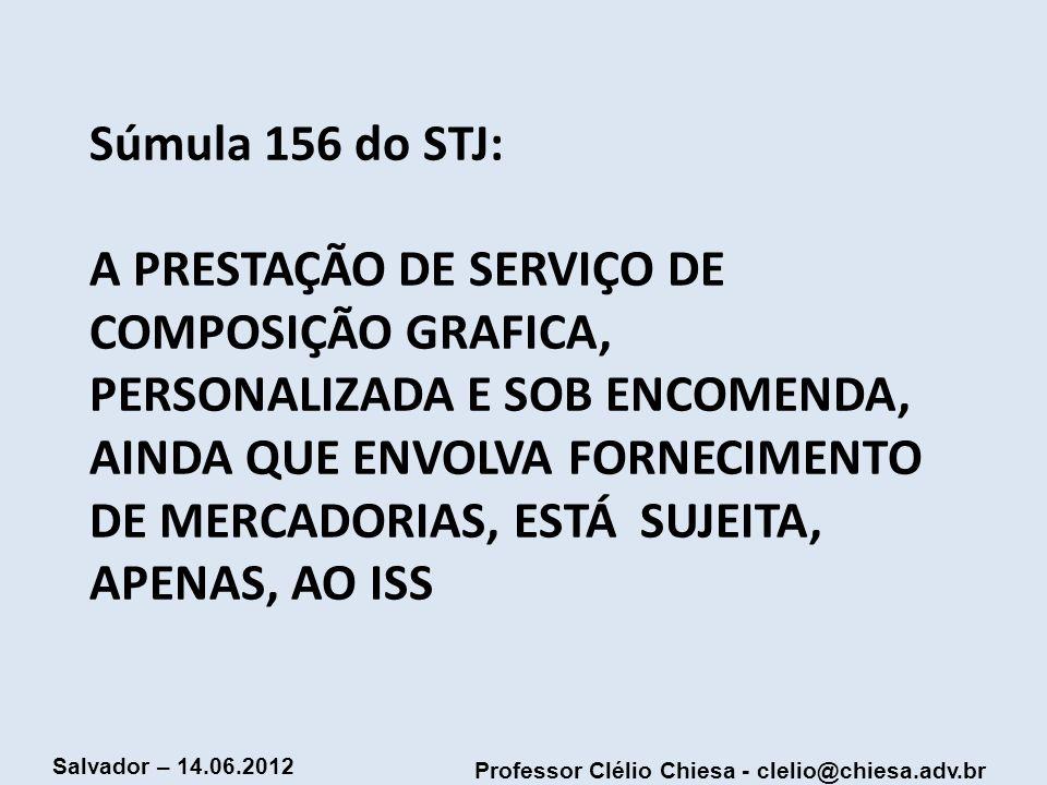 Súmula 156 do STJ: A PRESTAÇÃO DE SERVIÇO DE COMPOSIÇÃO GRAFICA, PERSONALIZADA E SOB ENCOMENDA, AINDA QUE ENVOLVA FORNECIMENTO DE MERCADORIAS, ESTÁ SUJEITA, APENAS, AO ISS