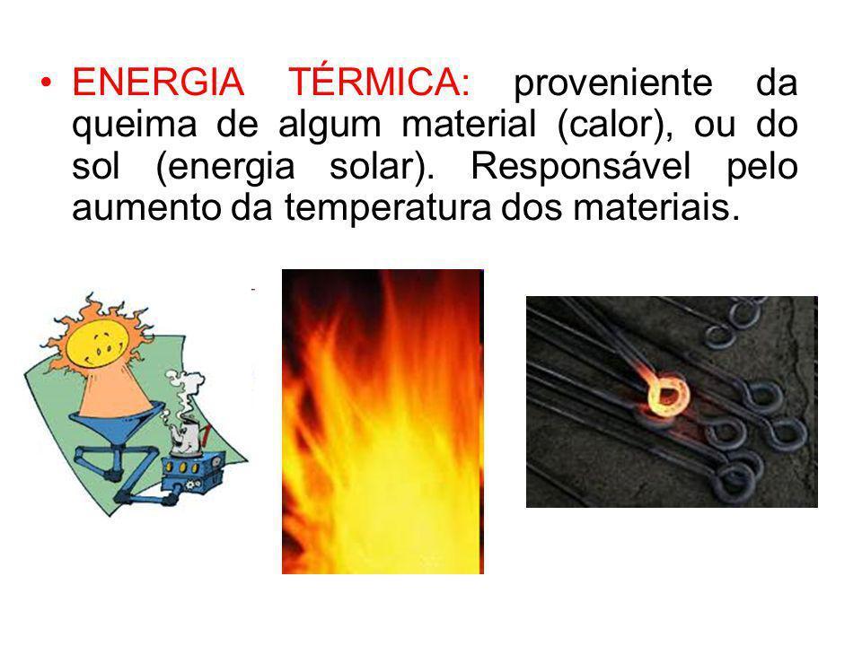 ENERGIA TÉRMICA: proveniente da queima de algum material (calor), ou do sol (energia solar).