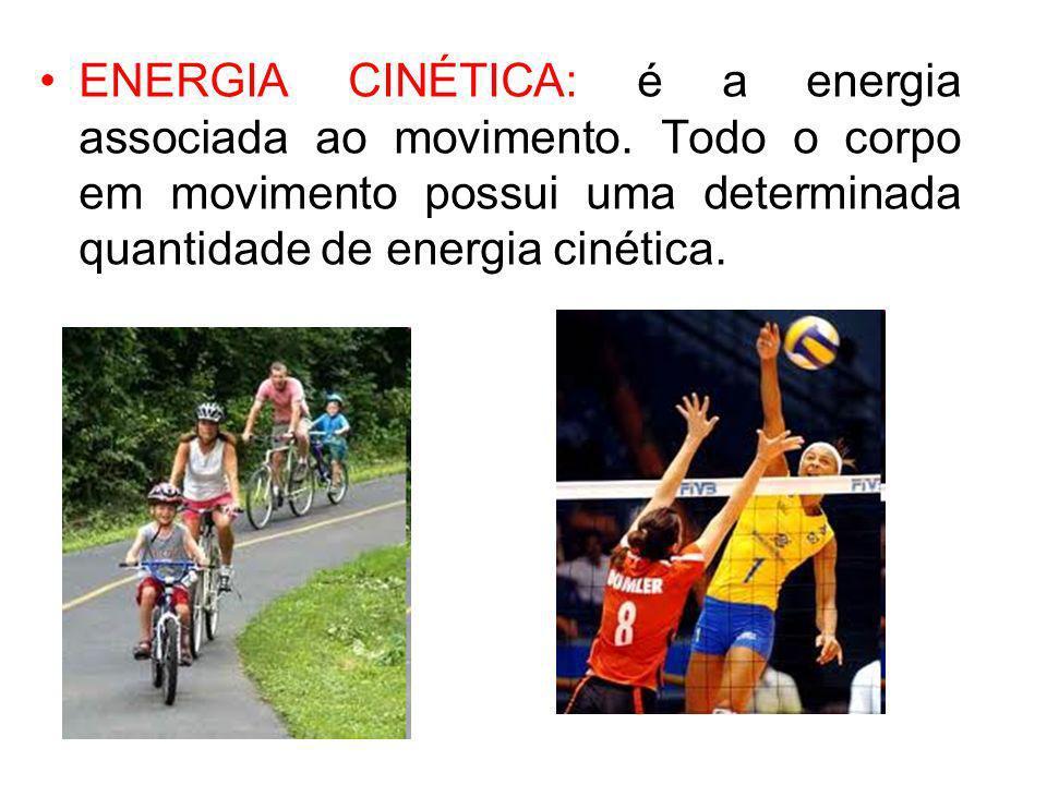 ENERGIA CINÉTICA: é a energia associada ao movimento