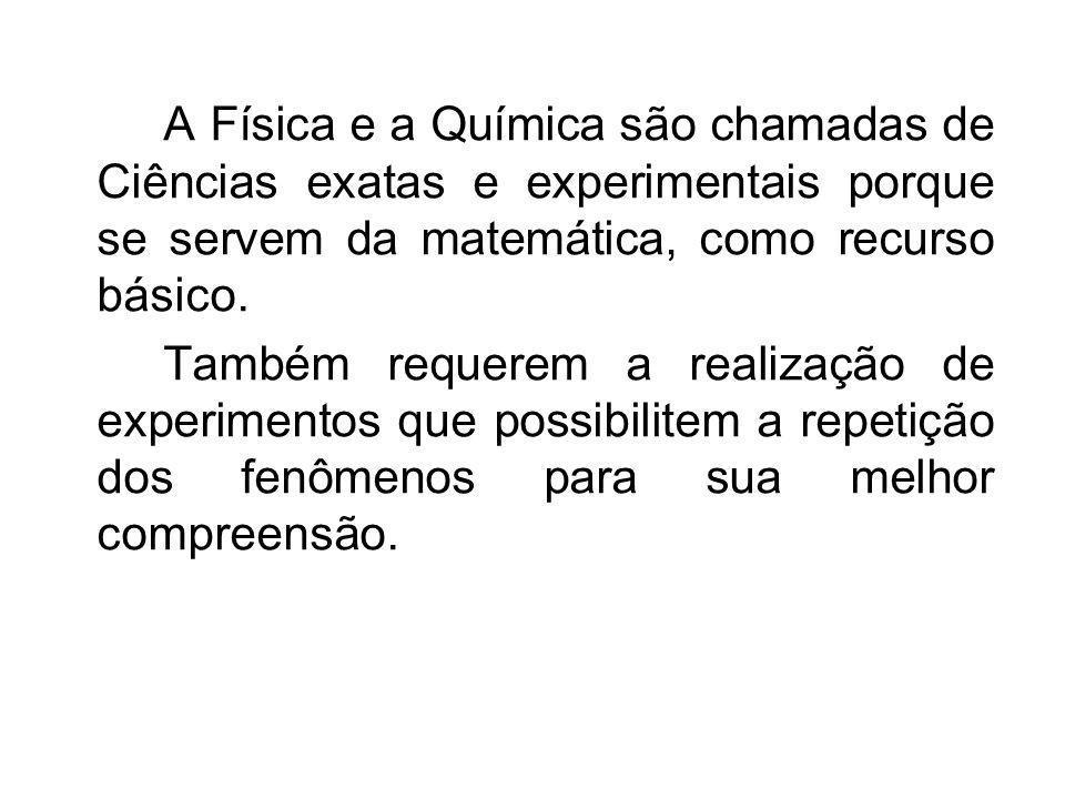 A Física e a Química são chamadas de Ciências exatas e experimentais porque se servem da matemática, como recurso básico.