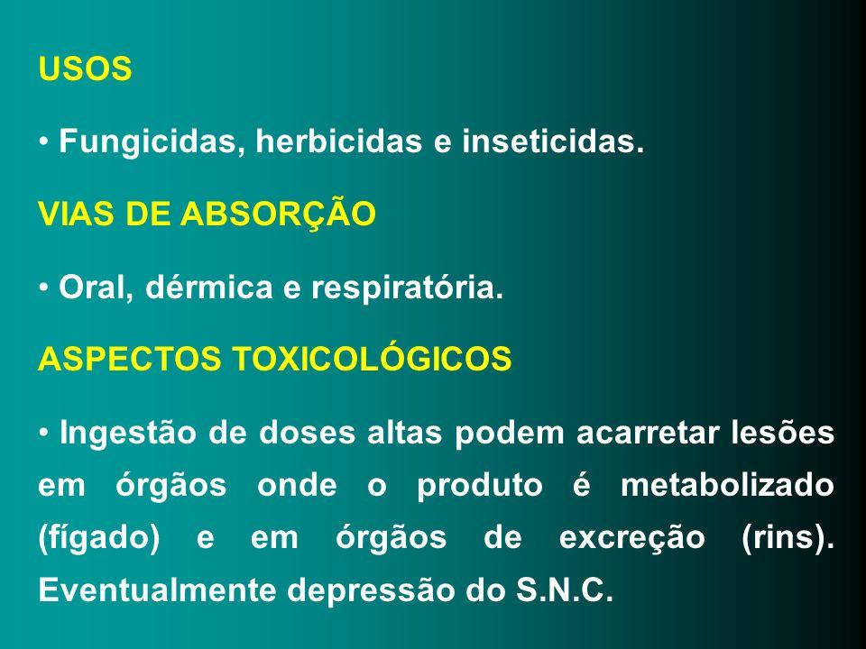 USOS Fungicidas, herbicidas e inseticidas. VIAS DE ABSORÇÃO. Oral, dérmica e respiratória. ASPECTOS TOXICOLÓGICOS.