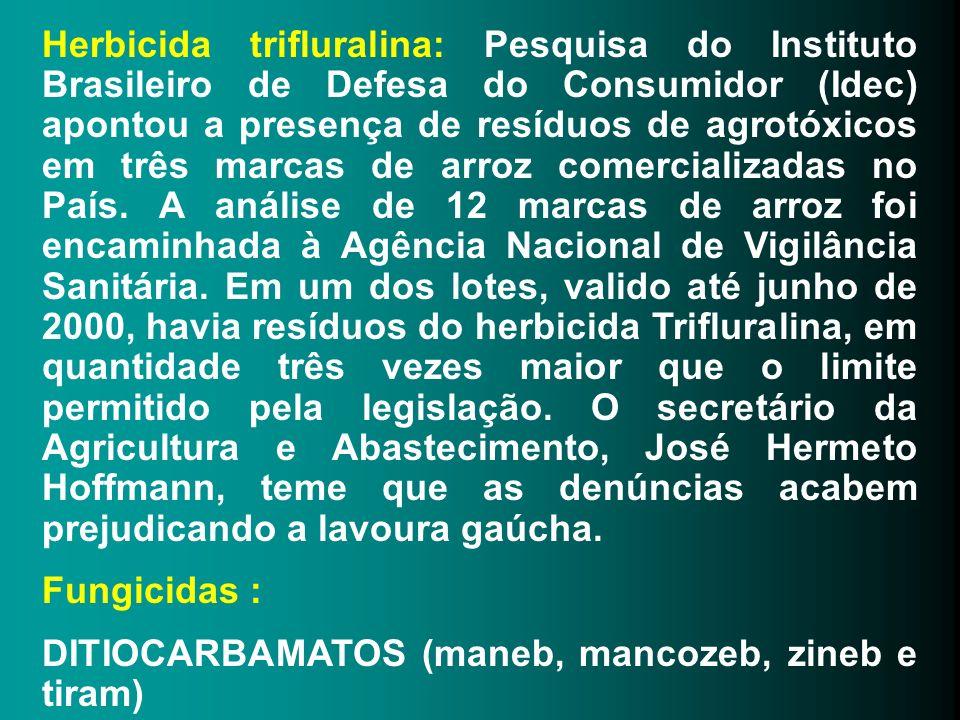Herbicida trifluralina: Pesquisa do Instituto Brasileiro de Defesa do Consumidor (Idec) apontou a presença de resíduos de agrotóxicos em três marcas de arroz comercializadas no País. A análise de 12 marcas de arroz foi encaminhada à Agência Nacional de Vigilância Sanitária. Em um dos lotes, valido até junho de 2000, havia resíduos do herbicida Trifluralina, em quantidade três vezes maior que o limite permitido pela legislação. O secretário da Agricultura e Abastecimento, José Hermeto Hoffmann, teme que as denúncias acabem prejudicando a lavoura gaúcha.