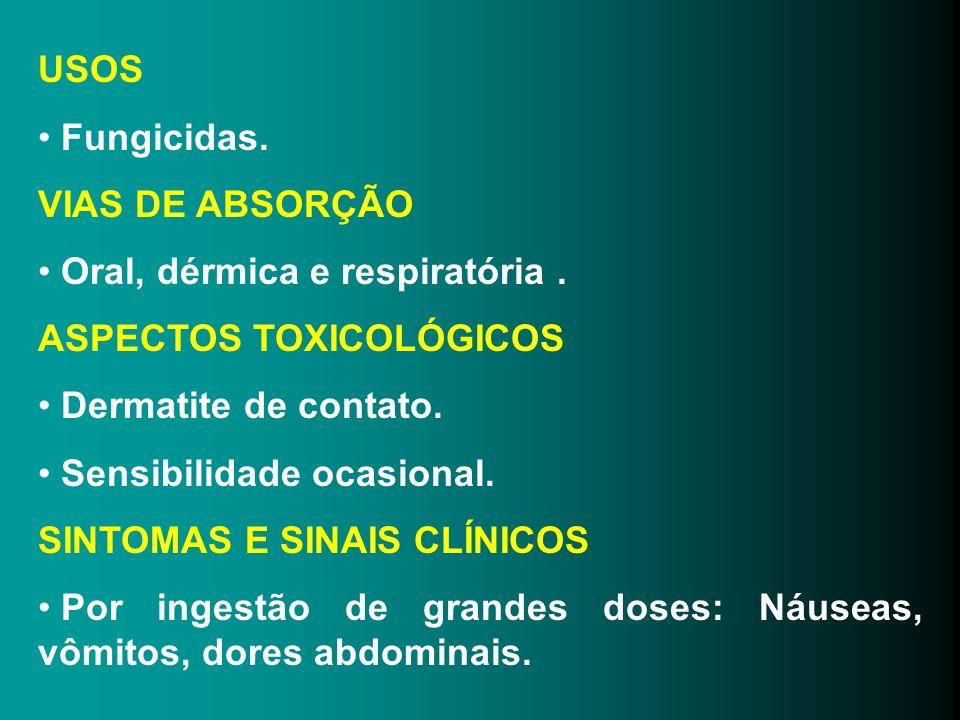 USOS Fungicidas. VIAS DE ABSORÇÃO. Oral, dérmica e respiratória . ASPECTOS TOXICOLÓGICOS. Dermatite de contato.