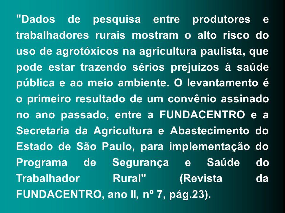 Dados de pesquisa entre produtores e trabalhadores rurais mostram o alto risco do uso de agrotóxicos na agricultura paulista, que pode estar trazendo sérios prejuízos à saúde pública e ao meio ambiente.