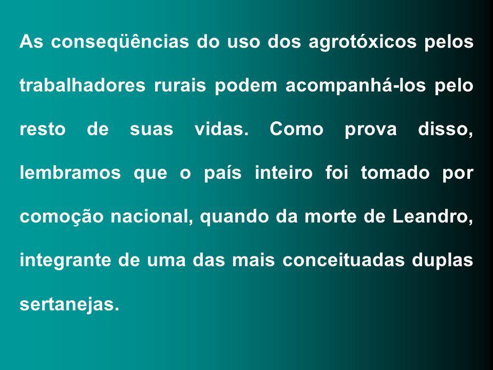 As conseqüências do uso dos agrotóxicos pelos trabalhadores rurais podem acompanhá-los pelo resto de suas vidas.