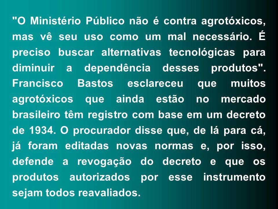 O Ministério Público não é contra agrotóxicos, mas vê seu uso como um mal necessário.