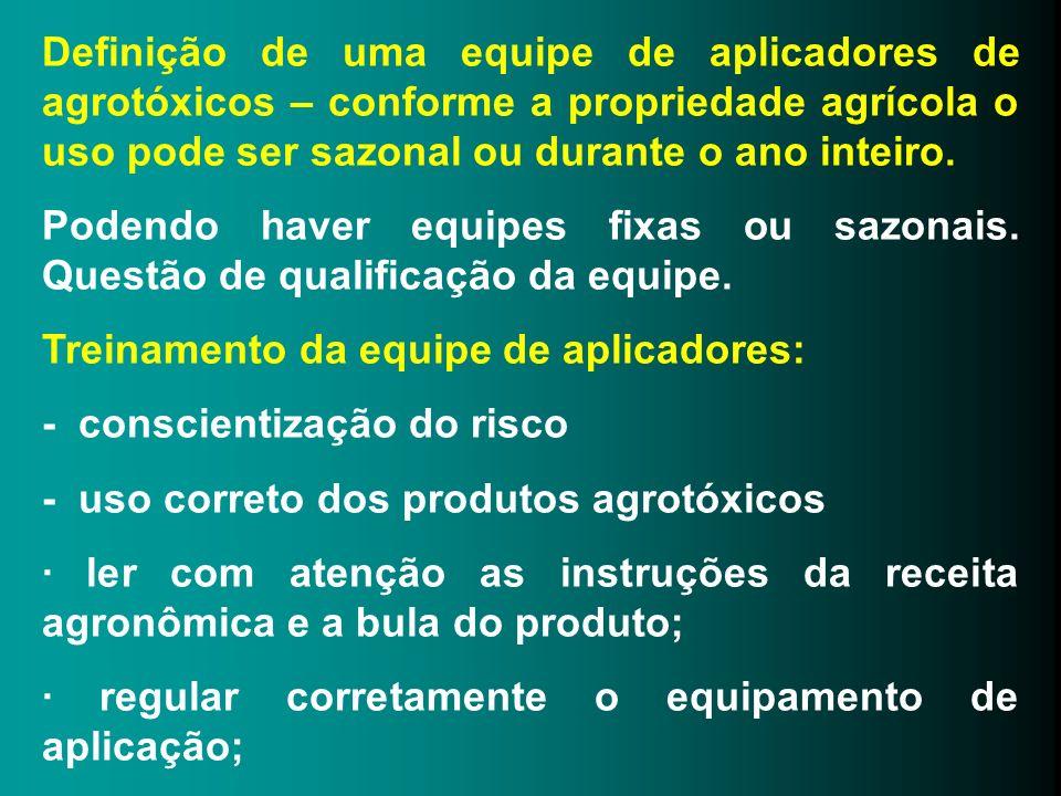 Definição de uma equipe de aplicadores de agrotóxicos – conforme a propriedade agrícola o uso pode ser sazonal ou durante o ano inteiro.