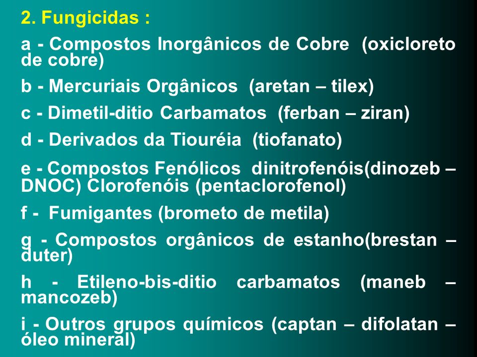 2. Fungicidas : a - Compostos Inorgânicos de Cobre (oxicloreto de cobre) b - Mercuriais Orgânicos (aretan – tilex)