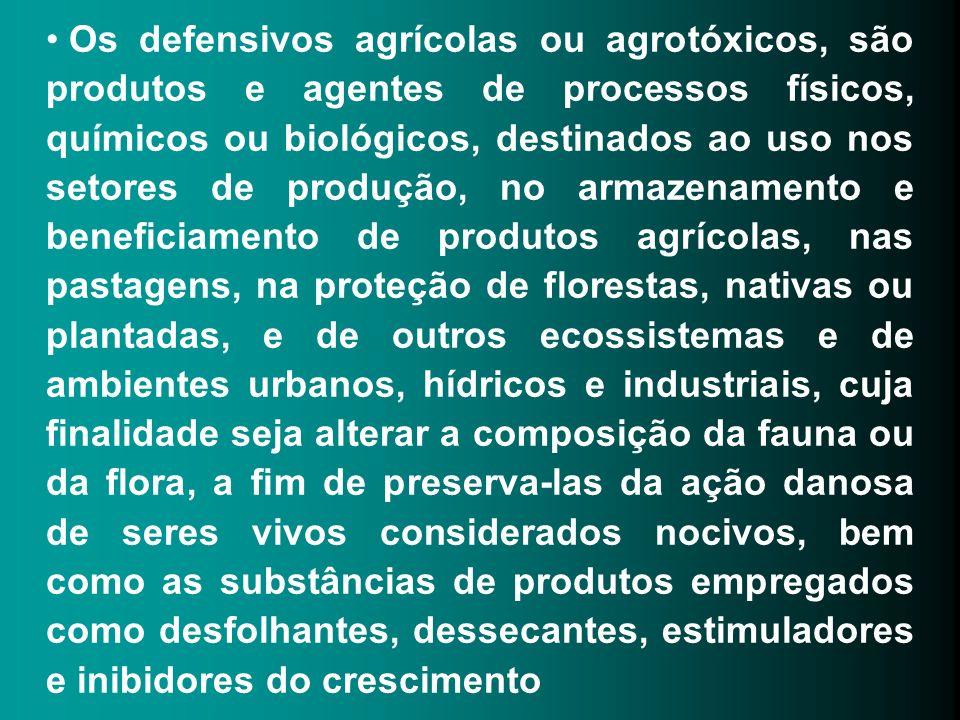 Os defensivos agrícolas ou agrotóxicos, são produtos e agentes de processos físicos, químicos ou biológicos, destinados ao uso nos setores de produção, no armazenamento e beneficiamento de produtos agrícolas, nas pastagens, na proteção de florestas, nativas ou plantadas, e de outros ecossistemas e de ambientes urbanos, hídricos e industriais, cuja finalidade seja alterar a composição da fauna ou da flora, a fim de preserva-las da ação danosa de seres vivos considerados nocivos, bem como as substâncias de produtos empregados como desfolhantes, dessecantes, estimuladores e inibidores do crescimento