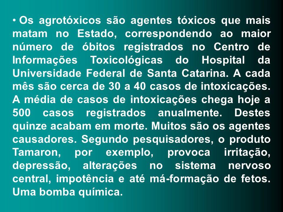 Os agrotóxicos são agentes tóxicos que mais matam no Estado, correspondendo ao maior número de óbitos registrados no Centro de Informações Toxicológicas do Hospital da Universidade Federal de Santa Catarina.