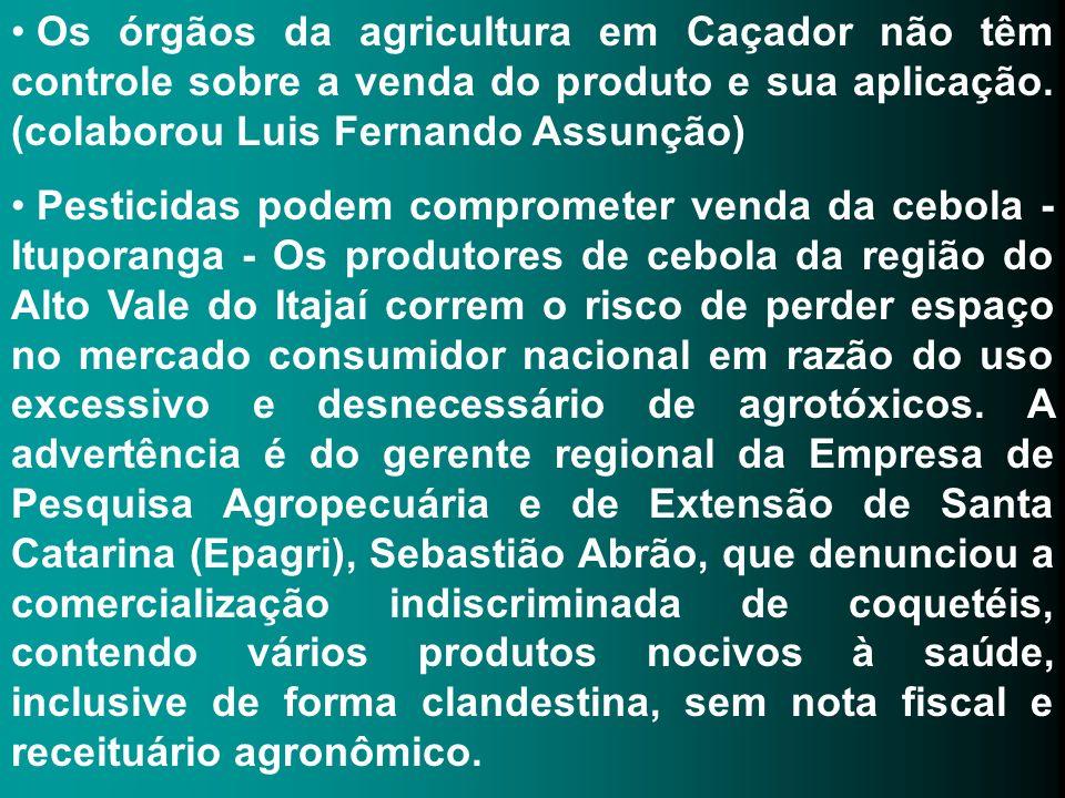 Os órgãos da agricultura em Caçador não têm controle sobre a venda do produto e sua aplicação. (colaborou Luis Fernando Assunção)