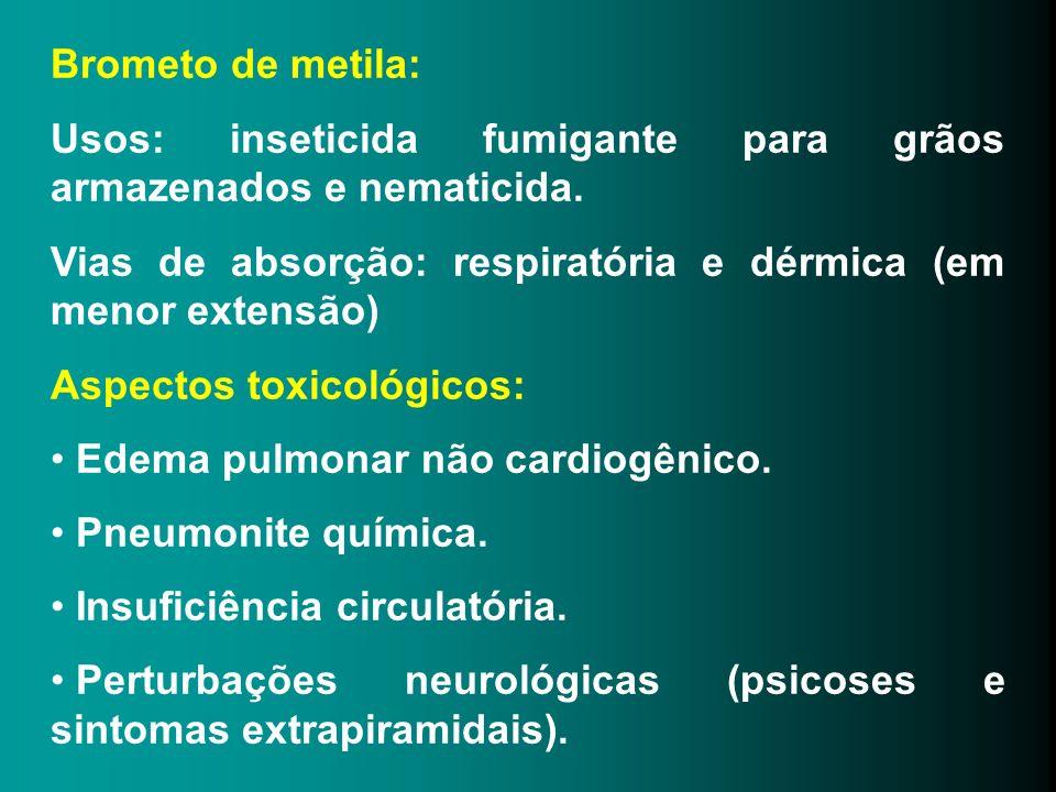 Brometo de metila: Usos: inseticida fumigante para grãos armazenados e nematicida. Vias de absorção: respiratória e dérmica (em menor extensão)