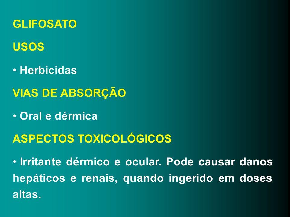 GLIFOSATO USOS. Herbicidas. VIAS DE ABSORÇÃO. Oral e dérmica. ASPECTOS TOXICOLÓGICOS.